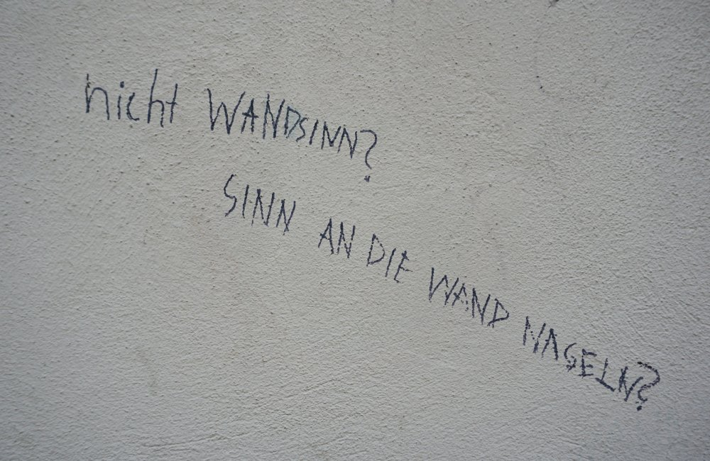 """""""nicht Wandsinn? Sinn an die Wand nageln?"""", Graffiti in Erdberg, Wien-Landstraße"""